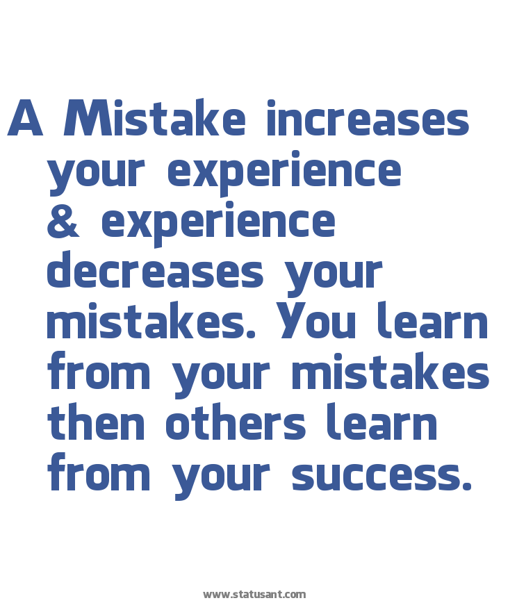 A-Mistake-increases-your-experience--26-23038-3B-experience-decreases-your-mistakes.-You-learn-from-your-mistakes-then-others-learn-from-your-success.-status